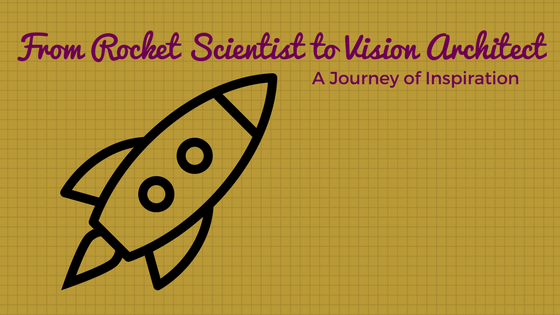From Rocket Scientist to Vision Architect